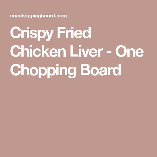 Crispy Fried Chicken Liver - One Chopping Board