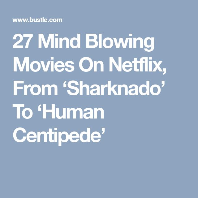 27 Mind Blowing Movies On Netflix, From 'Sharknado' To 'Human Centipede'