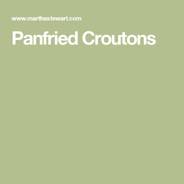 Panfried Croutons