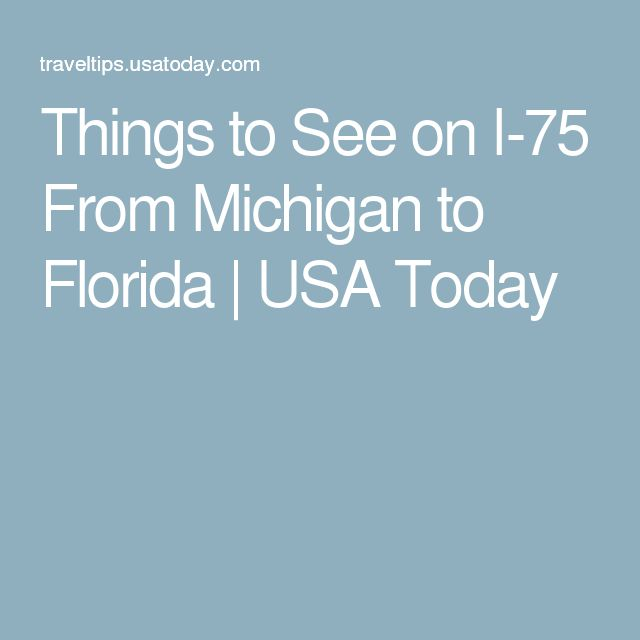 Things to See on I-75 From Michigan to Florida | USA Today