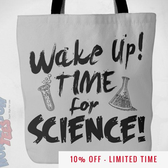 """Wake Up Time for Science Bag - Funny Geek Bag - 18x18"""" Science Tote Bag - Nerdy Tote Bag in 11 Colors - Perfect Geek Gift for Her (NKT1TB) by NuKryptonTeesCo #nktees #etsy #funny"""