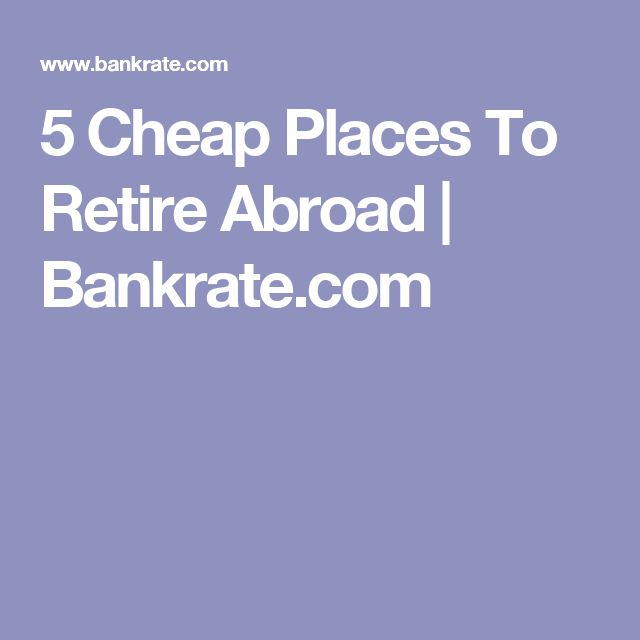 5 Cheap Places To Retire Abroad | Bankrate.com