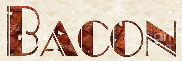 The Word Is Bacon... is a piece of word art where the item is in the text or typography art. Part of my The Word is Collection