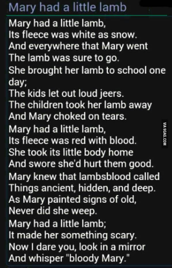 Actually Bloody Mary was the name given to Queen Mary 1st because she burnt and killed so many protestants....