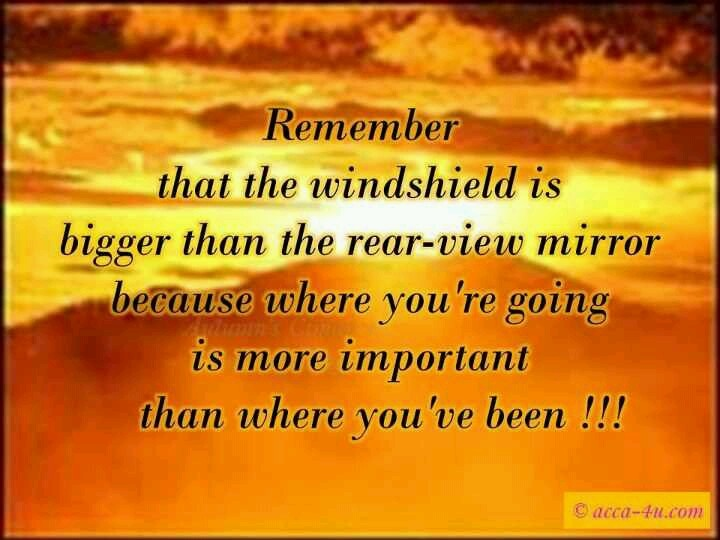 Windshield Vs Rearview Mirror Words Of Wisdom Quotes Sayings