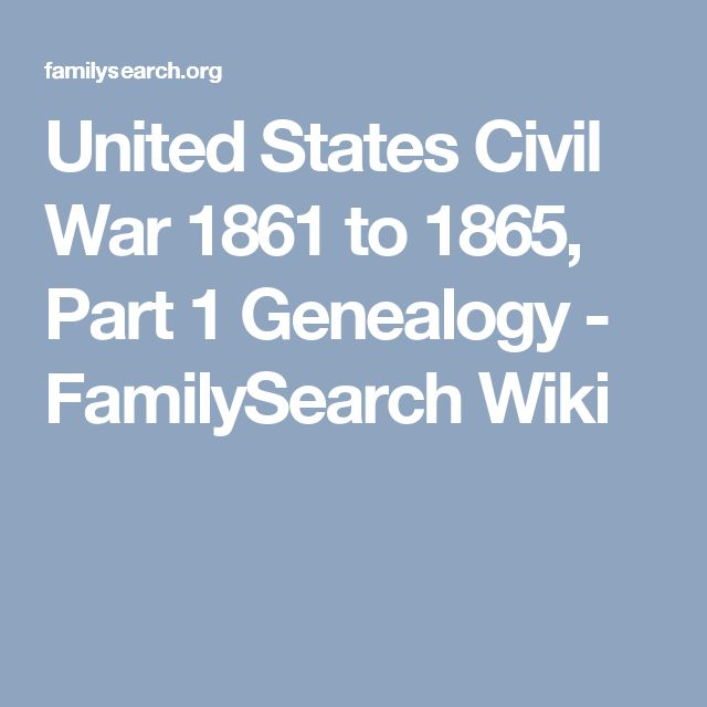 United States Civil War 1861 to 1865, Part 1 Genealogy - FamilySearch Wiki