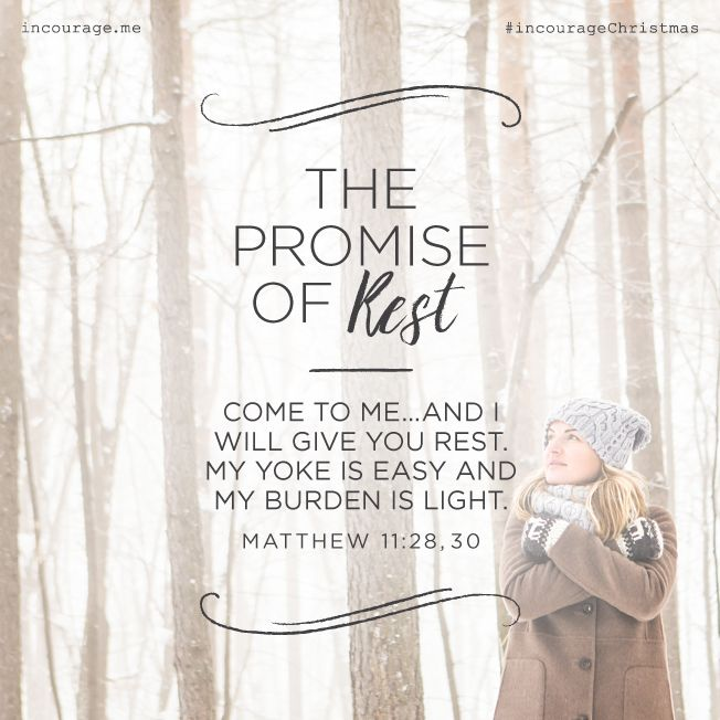 "Day 4- The Promise of Rest // ""Come to Me…and I will give you rest. My yoke is easy and My burden is light."" {Matthew 11:28, 30} // 25 Days of Christmas Promises #incourageChristmas"