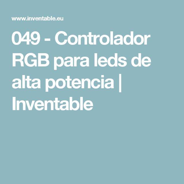 049 - Controlador RGB para leds de alta potencia | Inventable