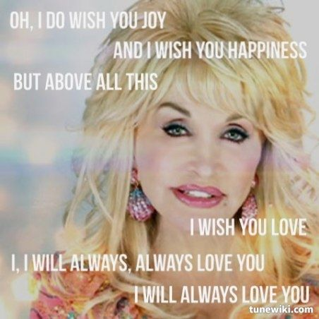 find i will always love you by dolly parton She was also the writer and original singer of 'i will always love you and dolly refused always a you never see dolly parton's.