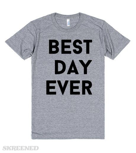 Wear this on wedding day, adoption day, game day, concert day, engagement day, and more! order here ...  best day ever   celebrate your everyday best day or that really, really best day in a comfy statement piece #Skreened