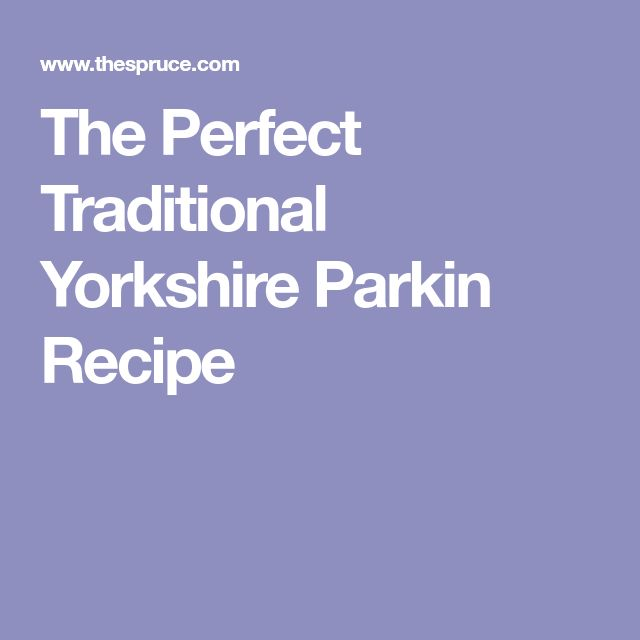 The Perfect Traditional Yorkshire Parkin Recipe