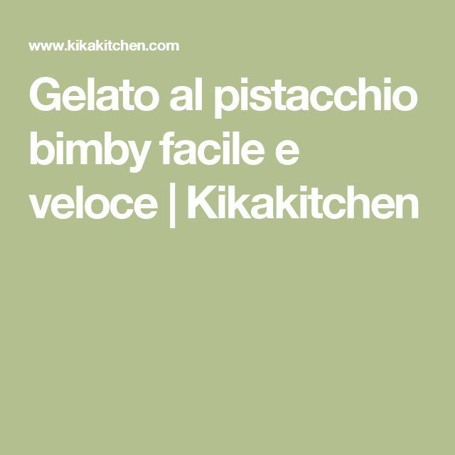Gelato al pistacchio bimby facile e veloce | Kikakitchen