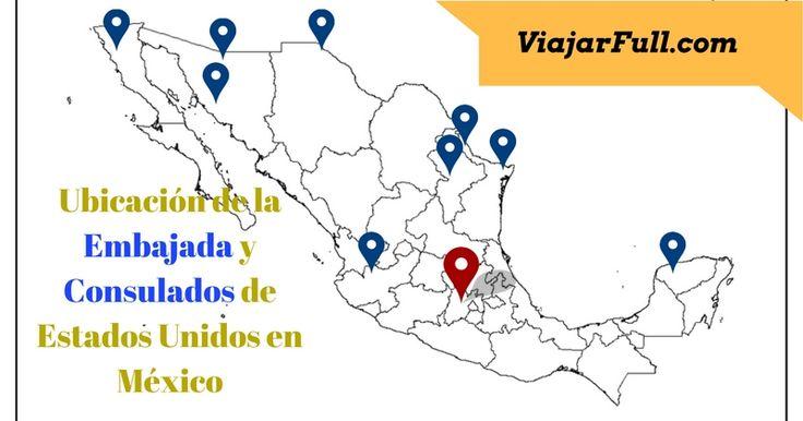 Ubicación de los Consulados de Estados Unidos y la Embajada en México. Ver más...