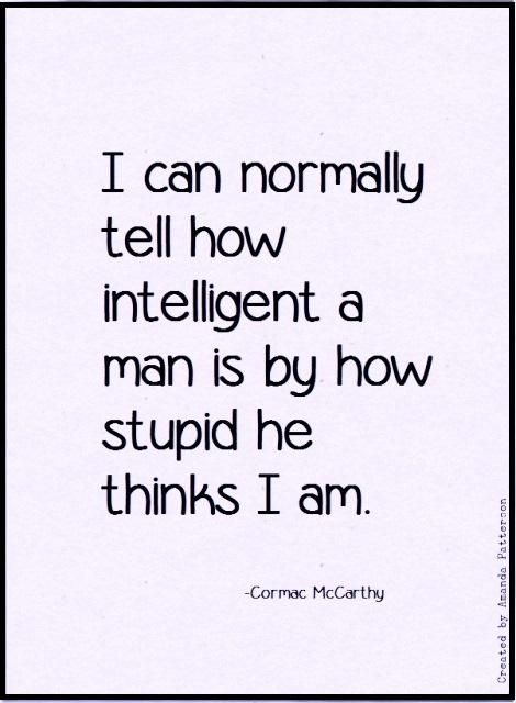 Quotable - Cormac McCarthy haha I like this for some reason. Of course,I love Cormac McCarthy in general so...
