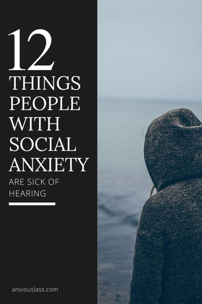 12 Things People With Social Anxiety Are Sick of Hearing  Anxiety, Social Anxiety,  Social Anxiety Disorder, Anxiety Disorder, Socially Awkward, Mental Health, Mental Illness, Advice, Tips