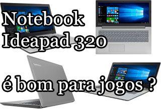 Notebook lenovo ideapad 320 é bom para jogos ? roda quais jogos ? review, analise, avaliação, benchmark, especificações