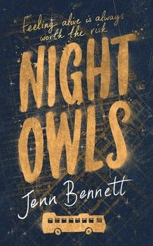 Night Owls / Jenn Bennett. Meeting Jack on the Owl - San Francisco's night bus - turns Beatrix's world upside down. Jack is charming, wildly attractive . . . and possibly one of San Francisco's most notorious graffiti artists. On midnight rides and city rooftops, Beatrix begins to see who this enigmatic boy really is. But Jack is hiding much more - and can she uncover the truth that leaves him so wounded?