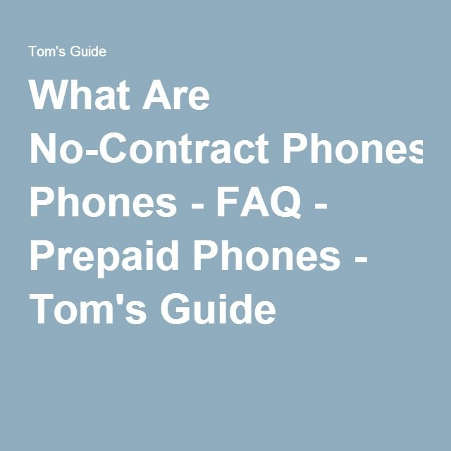 What Are No-Contract Phones - FAQ - Prepaid Phones - Tom's Guide