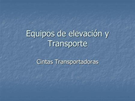 Equipos de elevación y Transporte Cintas Transportadoras.