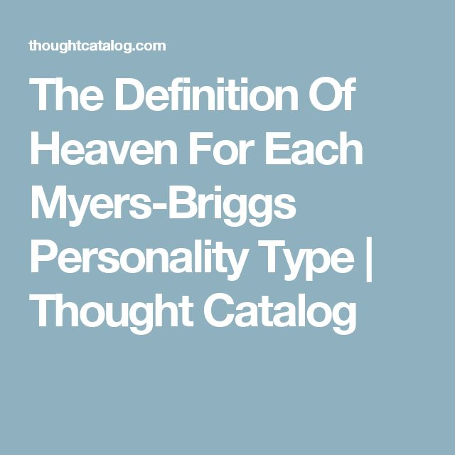 The Definition Of Heaven For Each Myers-Briggs Personality Type | Thought Catalog