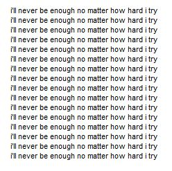 I'll never be enough no matter how hard I try