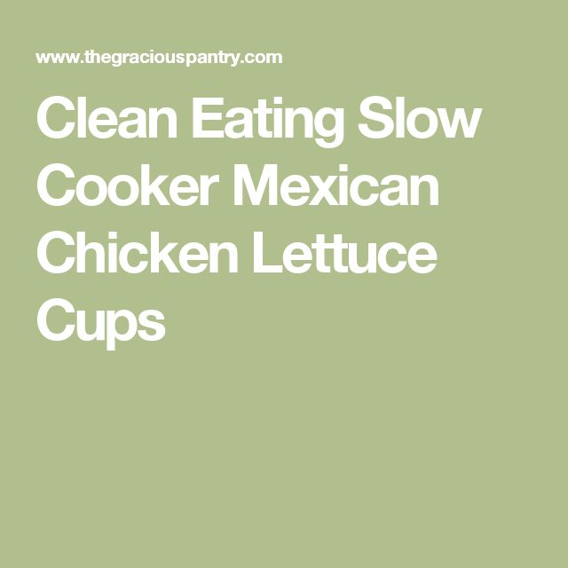 Clean Eating Slow Cooker Mexican Chicken Lettuce Cups