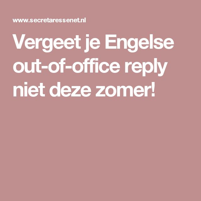 Vergeet je Engelse out-of-office reply niet deze zomer!