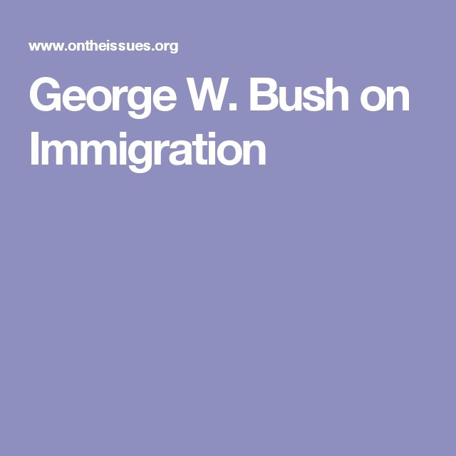 George W. Bush on Immigration