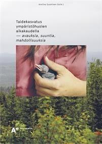 Taidekasvatus ympäristöhuolen aikakaudella (Suominen, 2016) Artikkeli: Jakamisen aukiot, Hanna Meriläinen