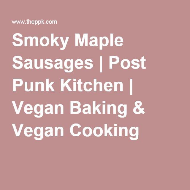 Smoky Maple Sausages | Post Punk Kitchen | Vegan Baking & Vegan Cooking