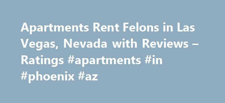 Apartments Rent Felons in Las Vegas, Nevada with Reviews – Ratings #apartments #in #phoenix #az http://apartment.remmont.com/apartments-rent-felons-in-las-vegas-nevada-with-reviews-ratings-apartments-in-phoenix-az/  #apartments for rent in las vegas # Las Vegas Apartments Rent Felons 1. Real Property Management Las vegas 8375 W Flamingo Rd Ste 100, Las Vegas, NV 8.78 mi Real Estate Rental Service, Real Estate Management 2. Manor Suites 7230 Las Vegas Blvd S, Las Vegas, NV 8.35 mi Apartments…