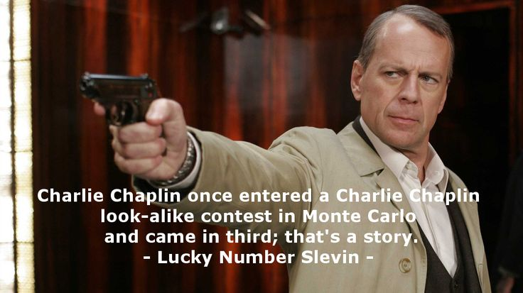 Charlie Chaplin once entered a Charlie Chaplin look-alike contest in Monte Carlo and came in third; that's a story. - Lucky Number Slevin #moviequotes #filmquotes