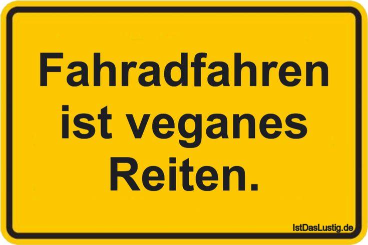 Fahradfahren ist veganes Reiten. ... gefunden auf https://www.istdaslustig.de/spruch/4595 #lustig #sprüche #fun #spass