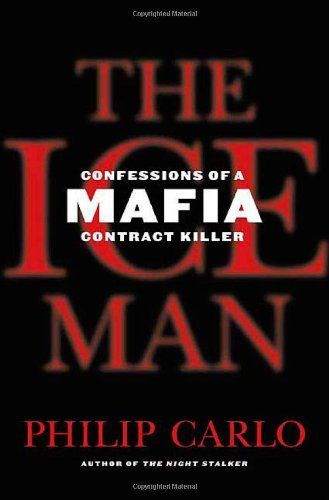 Philip Carlo - The Ice Man: Confessions of a Mafia Contract Killer