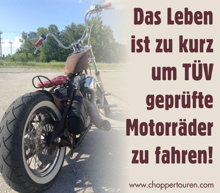 Das Leben ist zu kurz um TÜV geprüfte Motorräder zu fahren! Allerdings - aber sowas von ... ;-)