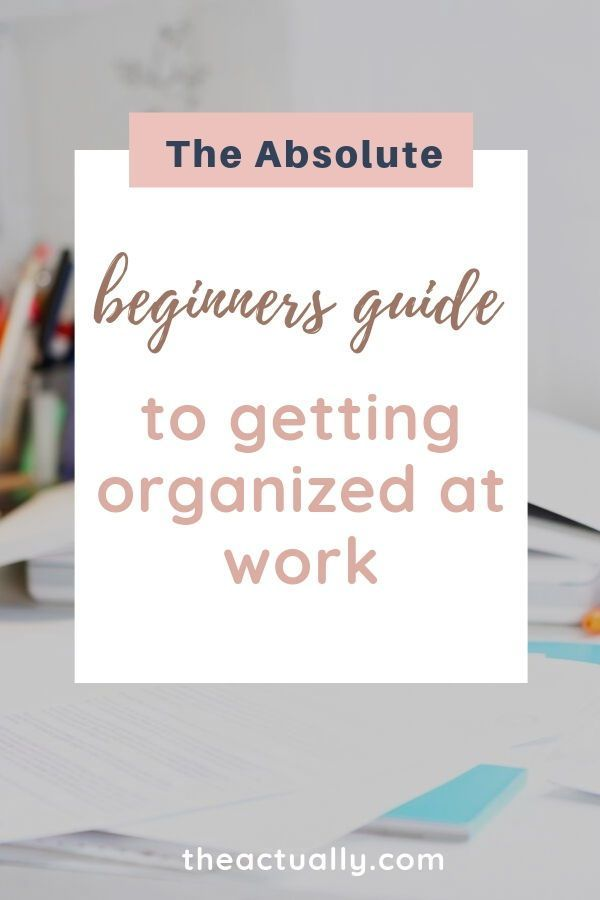 The 5 Step Process To Get Organized At Work The Actually Work Organization Getting Organized How To Get