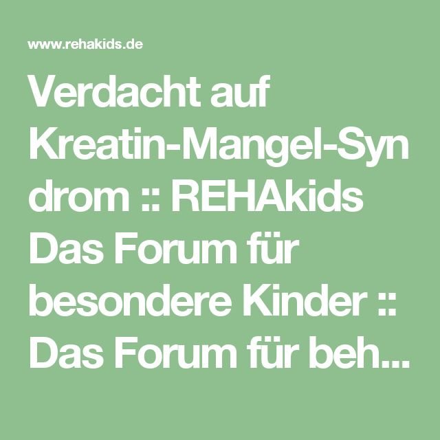 Verdacht auf Kreatin-Mangel-Syndrom :: REHAkids Das Forum für besondere Kinder :: Das Forum für behinderte Kinder.