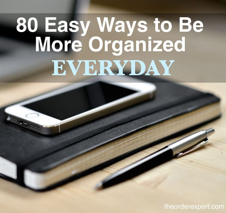 Want to be more organized? Check out this giant collection of easy ways to be more organized. Just pick and choose a few, a handful, or a bunch, and you'll be well on your way to keeping things neat and tidy at home and the office! | 80 Easy Ways to Be More Organized Everyday | www.theorderexpert.com #lifehack #lifehacks #organizingtips #everyday