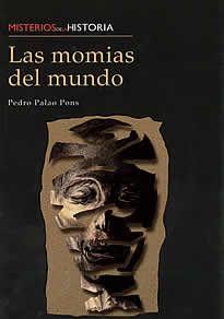 Las momias del mundo de Pedro Palao Pons editado por Edimat.La muerte es la eterna compañera del ser humano. Es una entidad temida, respetada y a la vez venerada. Las momias son una forma de contener y burlar a la muerte, al tiempo. Un sistema y una fórmula para otorgarle al difunto la vida eterna junto a sus dioses protectores.