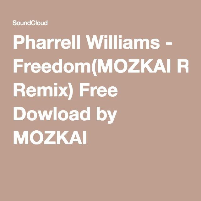Pharrell Williams - Freedom(MOZKAI Remix) Free Dowload by MOZKAI