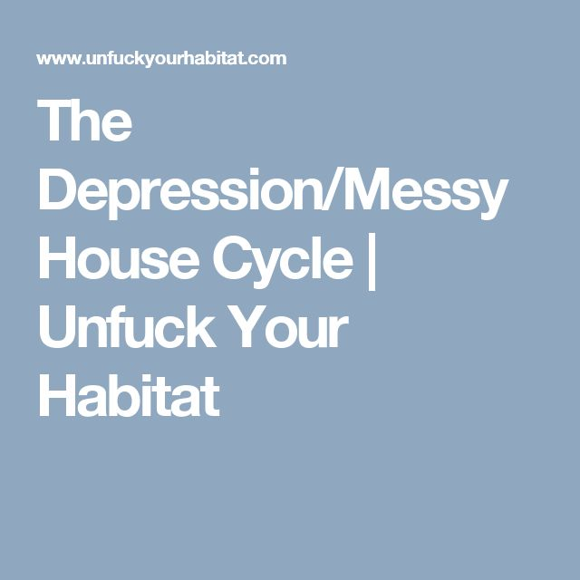The Depression/Messy House Cycle | Unfuck Your Habitat