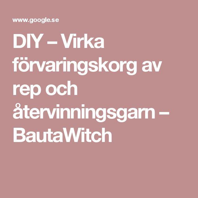 DIY – Virka förvaringskorg av rep och återvinningsgarn – BautaWitch