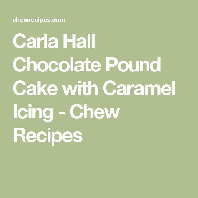 Carla Hall Chocolate Pound Cake with Caramel Icing - Chew Recipes