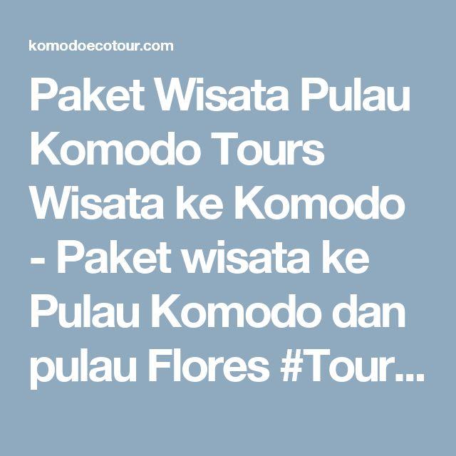 Paket Wisata Pulau Komodo Tours Wisata ke Komodo - Paket wisata ke Pulau Komodo dan pulau Flores  #Toursseharikepulaukomodo #wisatakekomodo #komodotour #komodotourpackages #wisatakomodo #paketwisatakomodo http://komodoecotour.com/tours-sehari-ke-komodo