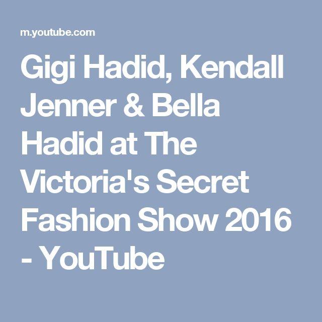 Gigi Hadid, Kendall Jenner & Bella Hadid at The Victoria's Secret Fashion Show 2016 - YouTube