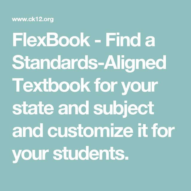 FlexBook - Find a Standards-Aligned Textbook for your state and subject and customize it for your students.