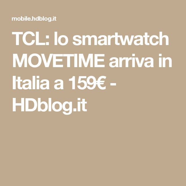 TCL: lo smartwatch MOVETIME arriva in Italia a 159€  - HDblog.it