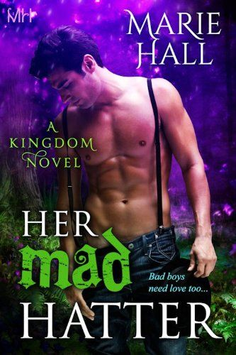 Her Mad Hatter (Kingdom Series Book 1) by [Hall, Marie] Alice is all grown up. Running the Mad Hatter's Cupcakery and Tea Shoppe is a delicious job, until fate--and a fairy godmother with a weakness for bad boys--throws her a curveball. Now, Alice is the newest resident of Wonderland, where the Mad Hatter fuels her fantasies and thrills her body with his dark touch.