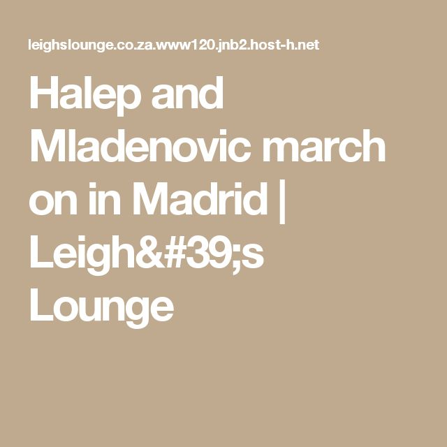 Halep and Mladenovic march on in Madrid | Leigh's Lounge