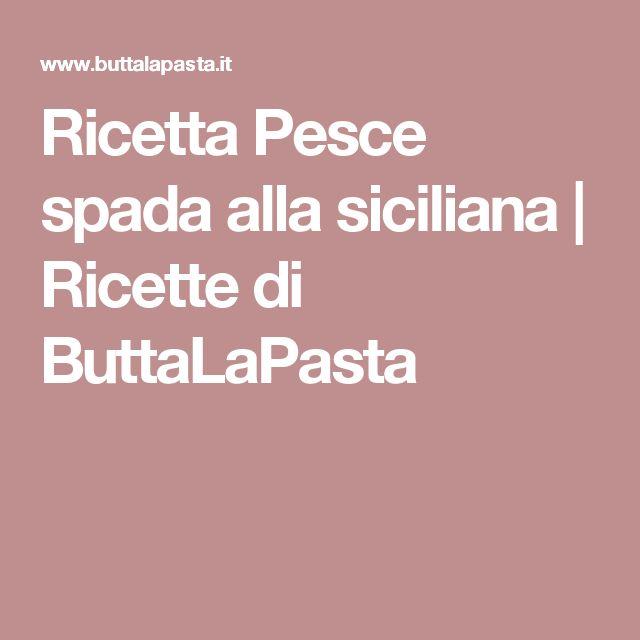 Ricetta Pesce spada alla siciliana | Ricette di ButtaLaPasta